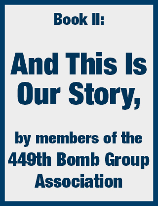 Book II: And This Is Our Story, by members of the 449th Bomb Group Association