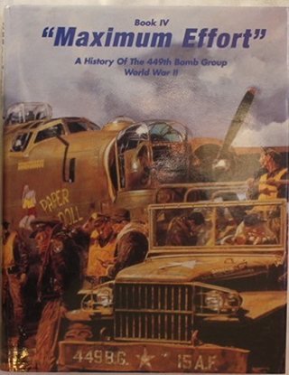 Maximum Effort (Book IV): A History of the 449th Bomb Group World War II, by members of the 449th Bomb Group Association.