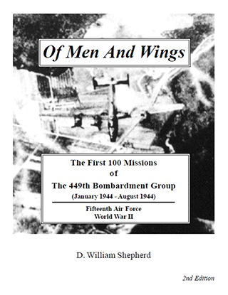 Of Men And Wings: The First 100 Missions of The 449th Bombardment Group, by D. William Shepherd